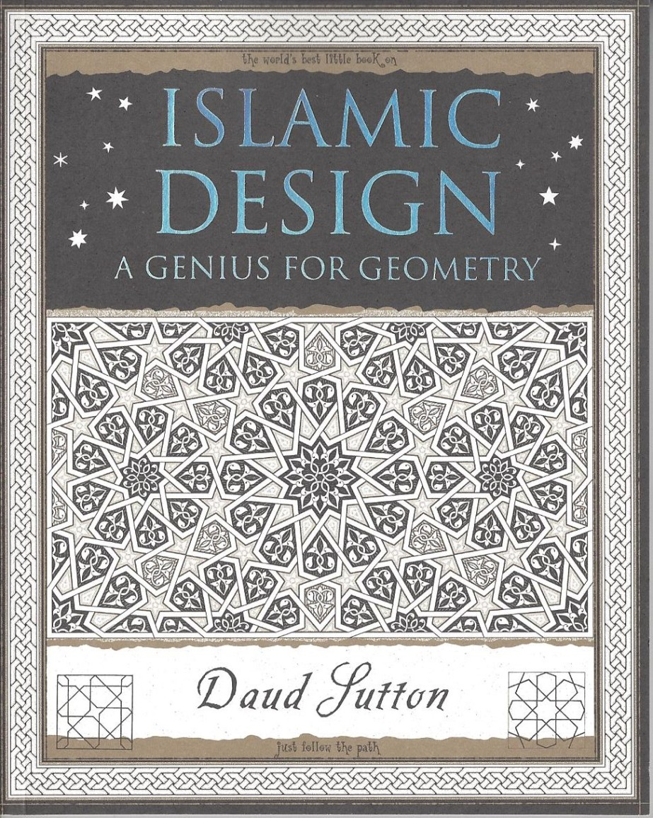 Islamic Design - A genius for Geometry, Daud Sutton